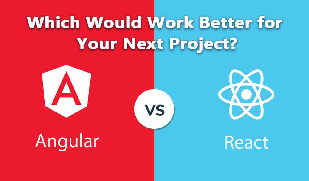 Angular v/s React: Which would work better for your next project?