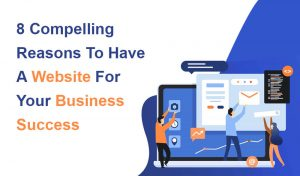 8 compelling reasons to have a website for your business success