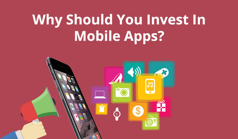why we should invest in mobile apps