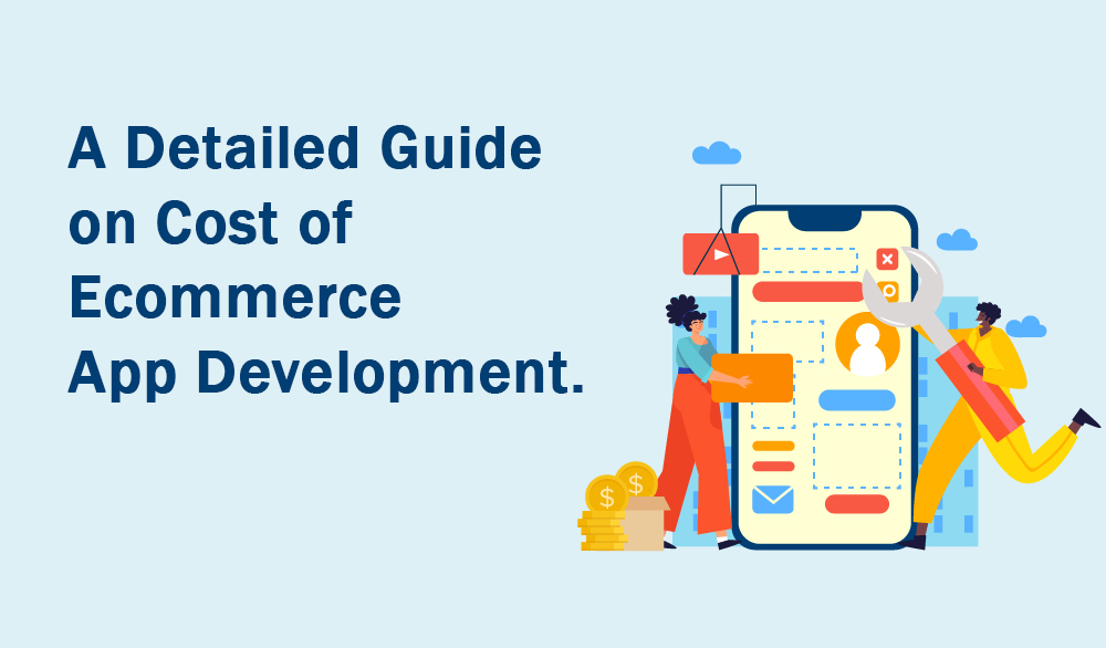 Detailed guide on cost of ecommerce app development